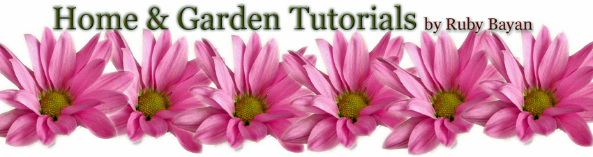Home & Garden Tutorials by Ruby Bayan